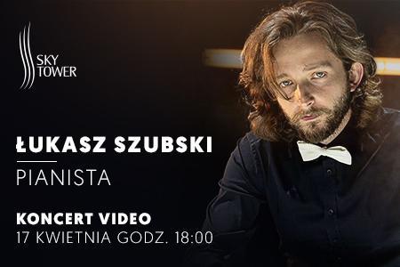 #zostańwdomu ze Sky Tower: koncert Łukasza Szubskiego